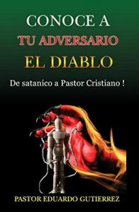 Conoce a tu Adversario el Diablo: De satanico a Pastor Cristiano (Apologetica nº 2) – Pastor Eduardo Gutierrez [ePub & Kindle]