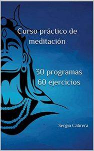 Curso práctico de meditación 30 programas 60 ejercicios –  Sergio Cabrera [ePub & Kindle]