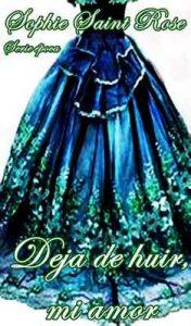 Deja de huir, mi amor – Sophie Saint Rose [ePub & Kindle]