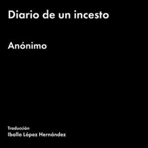 Diario de un incesto – Anónimo [Narrado por Mariana de Iraola] [Audiolibro] [Español]