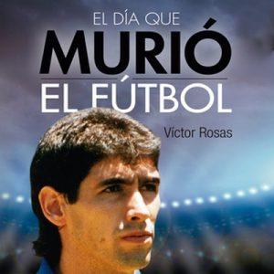 El día que murió el fútbol – Victor Rosas [Narrado por Bobby Sanchez] [Audiolibro] [Español]
