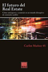 El futuro del Real Estate: Cómo anticiparse y construir en un mundo disruptivo de constante cambio – Carlos Muñoz 4S [ePub & Kindle]