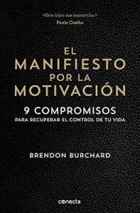 El manifiesto por la motivación: 9 compromisos para recuperar el control de tu vida – Brendon Burchard [ePub & Kindle]