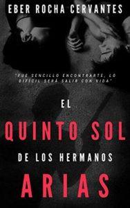 El quinto sol de los hermanos Arias – Eber Rocha Cervantes [ePub & Kindle]