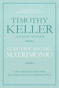 El significado del matrimonio: Cómo enfrentar las dificultades del compromiso con la sabiduría de Dios – Timothy J. Keller [ePub & Kindle]