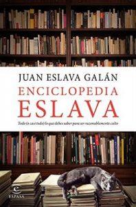 Enciclopedia Eslava: Todo (o casi todo) lo que debes saber para ser razonablemente culto – Juan Eslava Galán [ePub & Kindle]