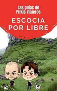 Escocia por libre – Las guías de Frikis Viajeros – Nisa Arce, Frikis Viajeros [ePub & Kindle]