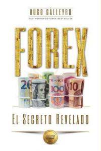 Forex El Secreto Revelado: Todo lo que usted necesita SABER para tener ÉXITO como Trader e Inversionista – Hugo Calleyro [Kindle & PDF]