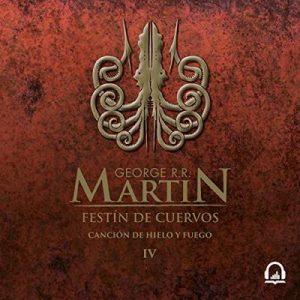 Festín de cuervos (Canción de hielo y fuego 4) – George R. R. Martin [Narrado por Victor Manuel Espinoza] [Audiolibro] [Español]