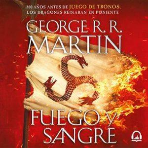 Fuego y sangre (Canción de hielo y fuego) 300 años antes de Juego de tronos. Historia de los Targaryen – George R. R. Martin [Narrado por Victor Manuel Espinoza] [Audiolibro] [Español]