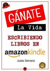 Gánate La Vida Escribiendo Libros En Amazon – Justo Serrano [ePub & Kindle]