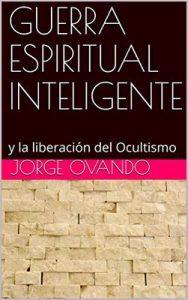 Guerra Espiritual Inteligente: y la liberación del Ocultismo – Jorge Ovando [ePub & Kindle]