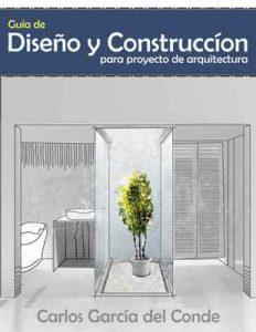 Guía de diseño y construcción para proyecto de arquitectura: Diseña, dirige y administra tu propio proyecto – Carlos García del Conde [ePub & Kindle]