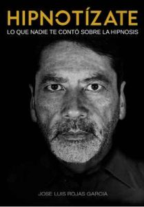 Hipnotízate: Lo que nadie te contó sobre la hipnosis – José Luis Rojas García [ePub & Kindle]