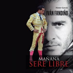 Iván Fandiño, mañana seré libre – Nestor García [Narrado por David Rodríguez] [Audiolibro] [Español]