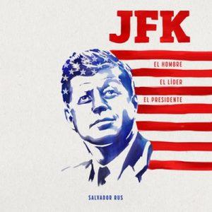 JFK. El hombre, el líder, el presidente – Salvador Rus [Narrado por Antonio Leiva] [Audiolibro] [Español]
