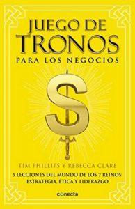 Juego de tronos para los negocios: 5 lecciones del mundo de los 7 reinos: estrategia, ética y liderazgo – Tim Phillips, Rebecca Clare [ePub & Kindle]
