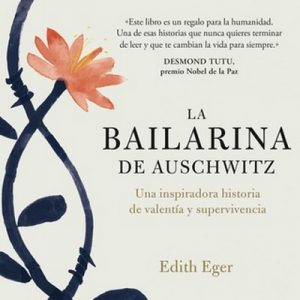 La bailarina de Auschwitz – Edith Eger [Narrado por Nuria Llop] [Audolibro] [Español]