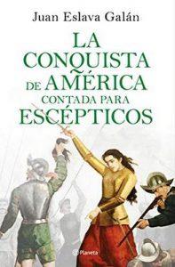 La conquista de América contada para escépticos – Juan Eslava Galán [ePub & Kindle]