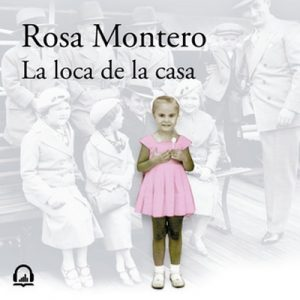La loca de la casa – Rosa Montero [Narrado por Elsa Veiga] [Audiolibro] [Español]