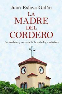 La madre del cordero: Curiosidades y secretos de la simbología cristiana – Juan Eslava Galán [ePub & Kindle]