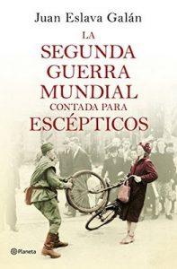 La segunda guerra mundial contada para escépticos – Juan Eslava Galán [ePub & Kindle]