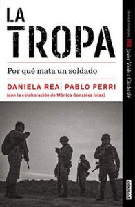 La tropa: Por qué mata un soldado – Daniela Rea, Pablo Ferri [ePub & Kindle]