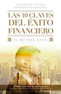 Las 10 claves del éxito financiero: El método Chan – Alberto Chan Aneiros [ePub & Kindle]