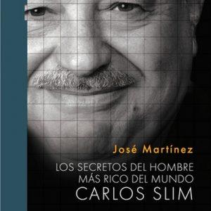 Los secretos del hombre más rico del mundo: Carlos Slim – José Martínez [Narrado por Nicolás Ginesín] [Audiolibro] [Español]