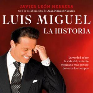 Luis Miguel: la historia – Javier León Herrera [Narrado por Alejandro Ortega] [Audiolibro] [Español]