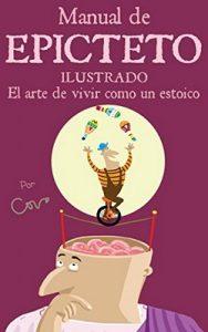 Manual de Epicteto ilustrado: El arte de vivir como un estoico – Javier Covo [ePub & Kindle]