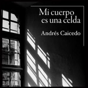 Mi cuerpo es una celda – Andrés Caicedo [Narrado por René Durán] [Audiolibro] [Español]