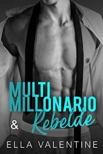 Multimillonario & Rebelde – Ella Valentine [ePub & Kindle]