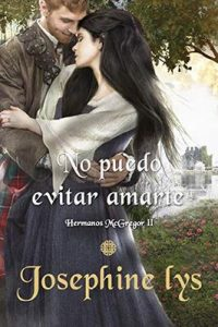 No puedo evitar amarte (Hermanos McGregor n° 2) – Josephine Lys [ePub & Kindle]