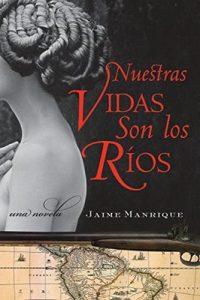 Nuestras Vidas Son los Rios: Una Novela – Jaime Manrique [ePub & Kindle]