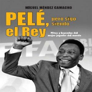 Pelé, pero sigo siendo el rey – Miguel Mendez Camacho [Narrado por Alex Ortega] [Audiolibro] [Español]