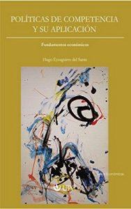 Políticas de competencia y su aplicación: Fundamentos económicos – Hugo Eyzaguirre del Sante [ePub & Kindle]