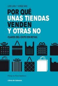 Por qué unas tiendas venden y otras no: Claves del éxito en retail (Temáticos sectoriales) – Luis Lara, Jorge Mas, Álvaro Salafranca [ePub & Kindle]