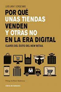 Por qué unas tiendas venden y otras no en la era digital: Claves del éxito en retail (Temáticos sectoriales) – Luis Lara, Jorge Mas Velasco [ePub & Kindle]