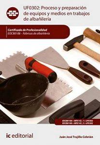 Proceso y preparación de equipos y medios en trabajos de albañilería. EOCB0109 – Juan José Trujillo Cebrián [ePub & Kindle]