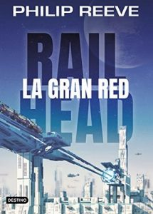 Railhead. La gran red – Philip Reeve, Joan Josep Mussarra Roca [ePub & Kindle]