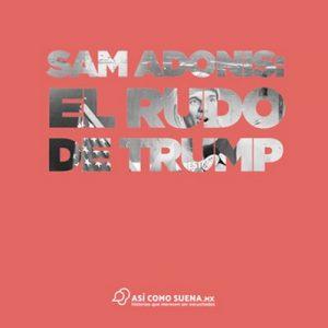 Sam Adonis: el rudo de Trump – Ricardo López [Narrado por Ricardo López] [Audiolibro] [Español]