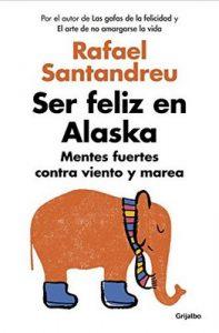 Ser feliz en Alaska: Mentes fuertes contra viento y marea – Rafael Santandreu [ePub & Kindle]