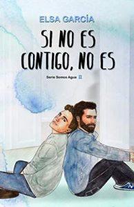 Si no es contigo, no es (Somos Agua nº 2) – Elsa García [ePub & Kindle]