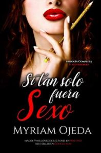 Si tan solo fuera sexo: Trilogia completa – Myriam Ojeda Morán [ePub & Kindle]
