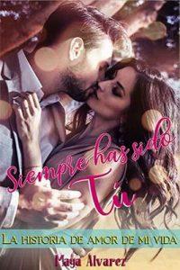 Siempre has sido tú: La historia de amor de mi vida – Maya Álvarez [ePub & Kindle]
