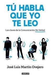 Tú habla, que yo te leo: Las claves de la comunicación no verbal – José Luis Martín Ovejero [ePub & Kindle]