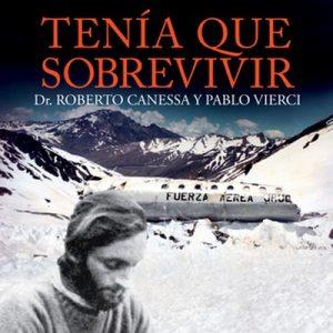 Tenía que sobrevivir – Pablo Vierci, Roberto Cannesa [Narrado por Noemí Hernández, Carlos Reinoso] [Audiolibro] [Español]