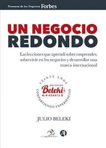 Un negocio redondo: Las lecciones que aprendí sobre emprender, sobrevivir en los negocios y desarrollar una marca internacional – Julio Beleki [ePub & Kindle]