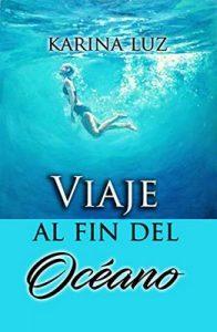 Viaje al fin del océano: Una novela sobre el destino y un amor imposible – Karina Luz [ePub & Kindle]